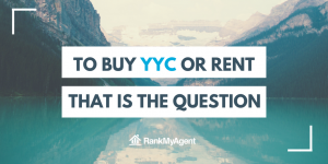 To buy YYC or rent, that is the question