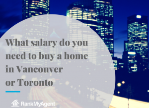 What Salary do you Need to Buy a Home in Vancouver or in Toronto?