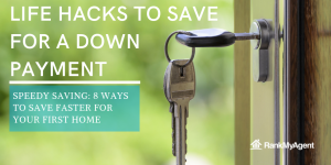 Life hacks to save for a down payment Speedy saving: 8 ways to save faster for your first home