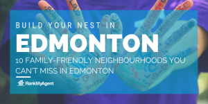 Build Your Nest in Edmonton: 10 Family-friendly Neighbourhoods You Can't Miss in Edmonton