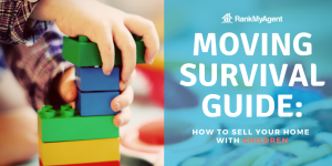 Moving Survival Guide: How to Sell Your Home with Children