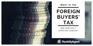 What is the Foreign Buyers' Tax and How has it Affected Canada?