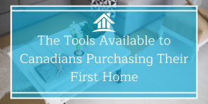 The Tools Available to Canadians Purchasing Their First Home