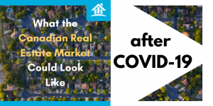 What the Canadian Real Estate Market Could Look Like After COVID-19