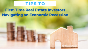Tips to First-Time Real Estate Investors Navigating an Economic Recession