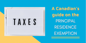 A Canadian's guide on the principal residence exemption